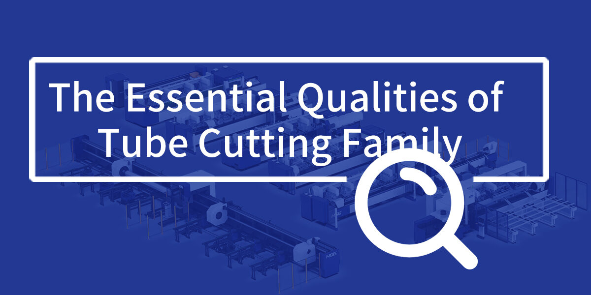 The Essential Qualities of The HSG Tube Cutting Family?